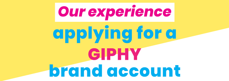 Our experience applying for a giphy brand account