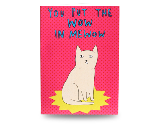 Greeting Card - Your Put The Wow In Mewow