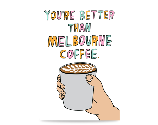 Melbourne greeting card - You're Better Than Melbourne Coffee - Melbourne themed cards and gifts
